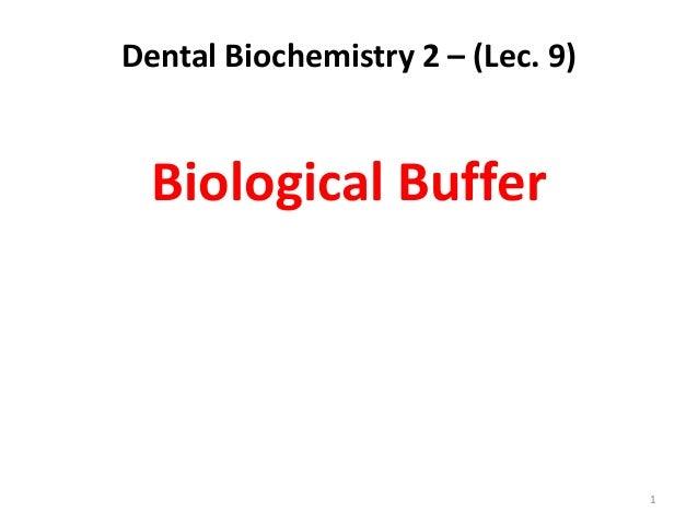 Dental Biochemistry 2 – (Lec. 9)  Biological Buffer                                   1