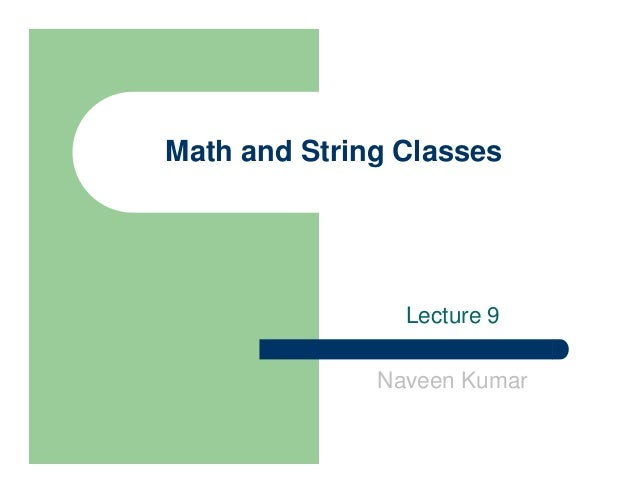 Math and String Classes Lecture 9 Naveen Kumar