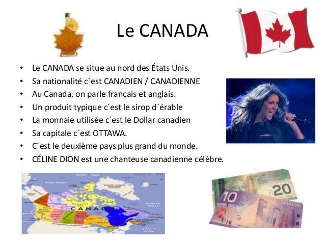 Le CANADA • • • • • • • •  Le CANADA se situe au nord des États Unis. Sa nationalité c´est CANADIEN / CANADIENNE Au Canada...