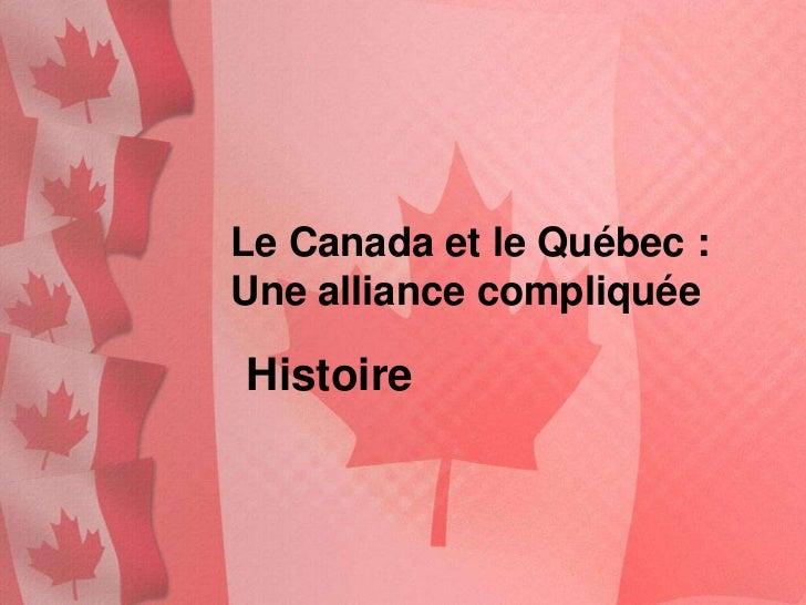 Le Canada et le Québec :Une alliance compliquéeHistoire