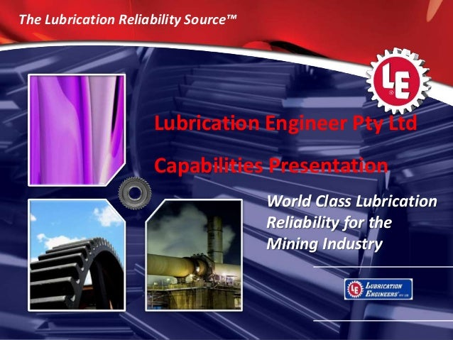 11 The Lubrication Reliability Source™ World Class Lubrication Reliability for the Mining Industry Lubrication Engineer Pt...