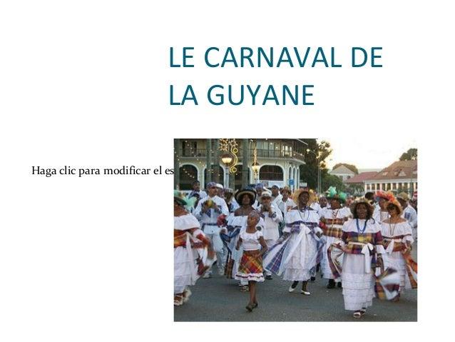 LE CARNAVAL DE                            LA GUYANEHaga clic para modificar el estilo de subtítulo del patrón