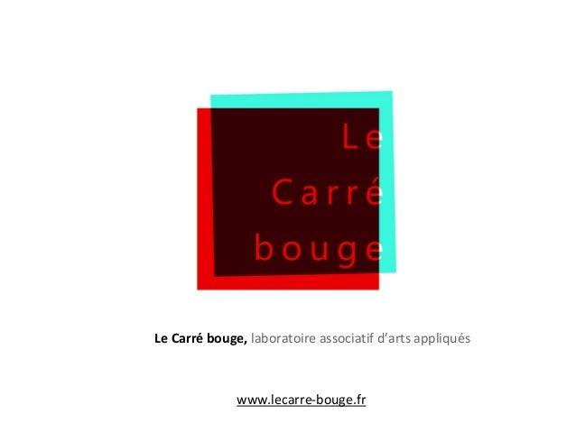 Le Carré bouge, laboratoire associatif d'arts appliqués www.lecarre-bouge.fr