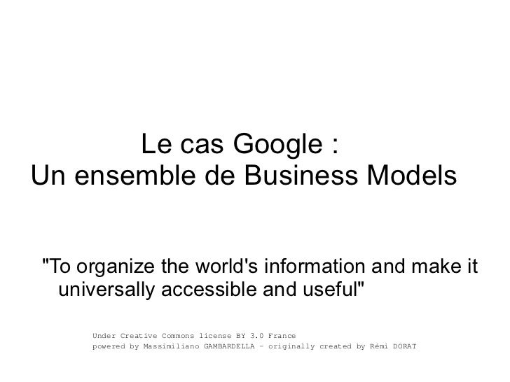 "Le cas Google :Un ensemble de Business Models""To organize the worlds information and make it  universally accessible and u..."