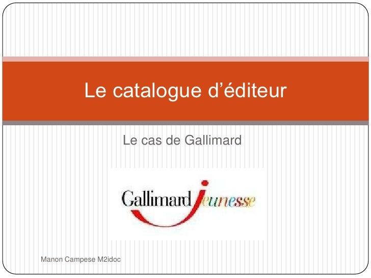 Le cas de Gallimard<br />Le catalogue d'éditeur<br />Manon Campese M2idoc<br />