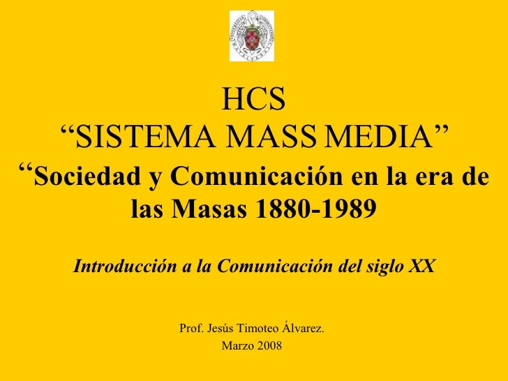 """HCS """"SISTEMA MASS MEDIA"""" """" Sociedad y Comunicación en la era de las Masas 1880-1989 Introducción a la Comunicación del sig..."""
