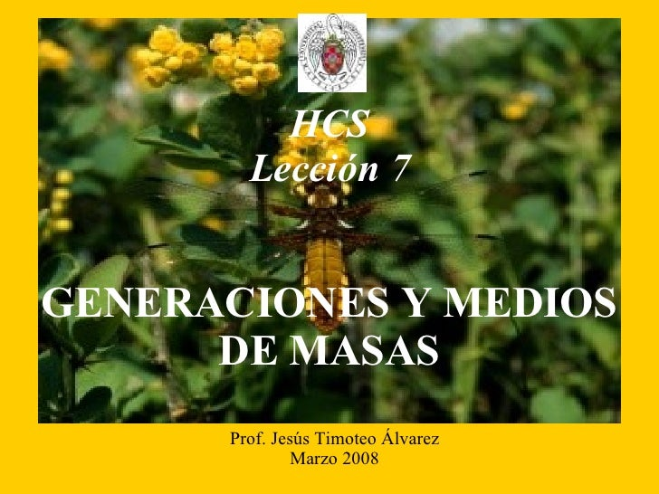 GENERACIONES Y MEDIOS DE MASAS Prof. Jesús Timoteo Álvarez Marzo 2008 HCS Lección 7