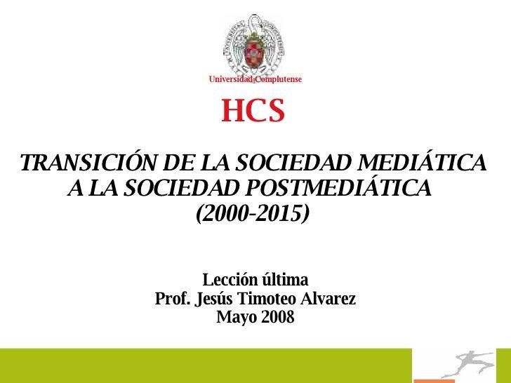 TRANSICIÓN DE LA SOCIEDAD MEDIÁTICA A LA SOCIEDAD POSTMEDIÁTICA  (2000-2015) Lección última Prof. Jesús Timoteo Alvarez Ma...