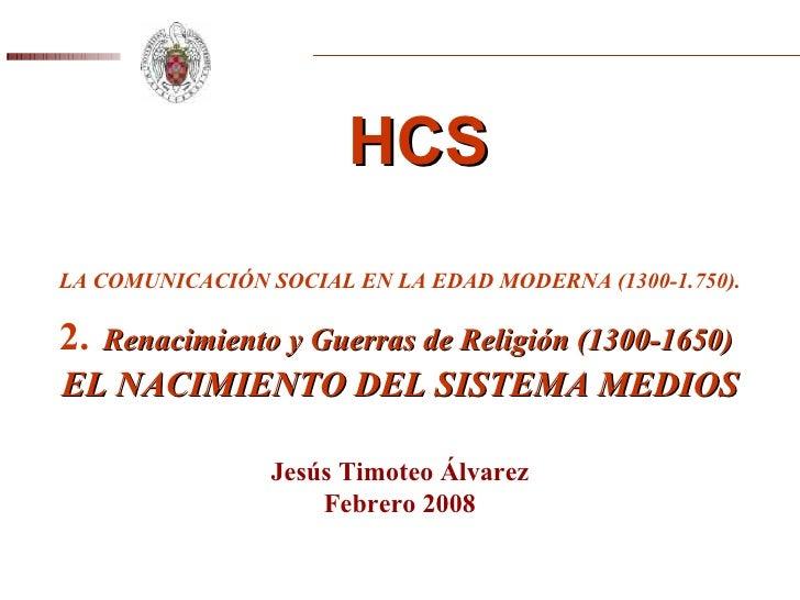 HCS LA COMUNICACIÓN SOCIAL EN LA EDAD MODERNA (1300-1.750).   2.   Renacimiento y Guerras de Religión (1300-1650)  EL NACI...