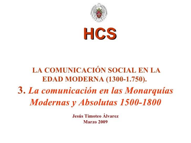 HCS LA COMUNICACIÓN SOCIAL EN LA EDAD MODERNA (1300-1.750).   3.  La comunicación en las Monarquías Modernas y Absolutas 1...