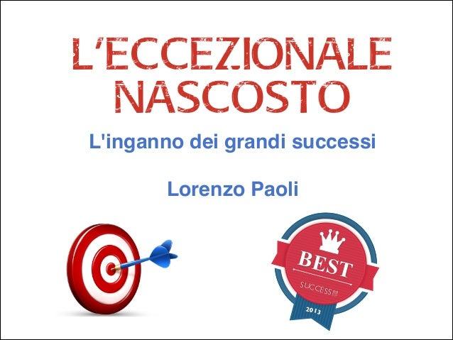L'eccezionale nascosto L'inganno dei grandi successi! !  Lorenzo Paoli  BES SUCC  ESS!!!  2013  T  !
