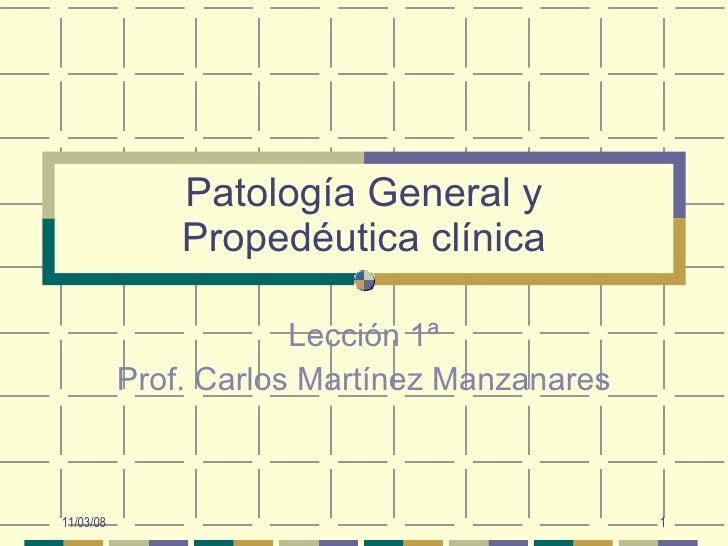 Patología General y Propedéutica clínica Lección 1ª Prof. Carlos Martínez Manzanares