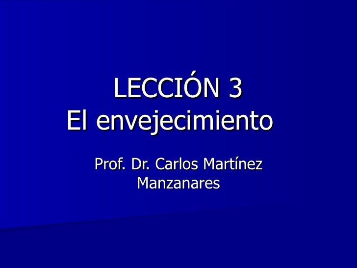 LECCIÓN 3 El envejecimiento  Prof. Dr. Carlos Martínez Manzanares