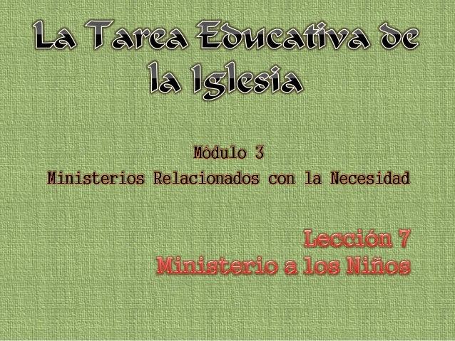 07/09/2014  La Tarea Educativa de la Iglesia  2  LA IMPORTANCIA DE LOS NIÑOS  CONSIDERACIONES DE DESARROLLO  EVANGELISMO  ...