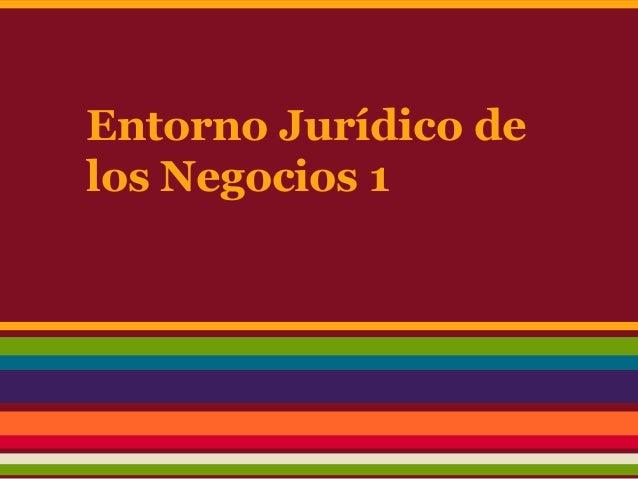 Entorno Jurídico delos Negocios 1