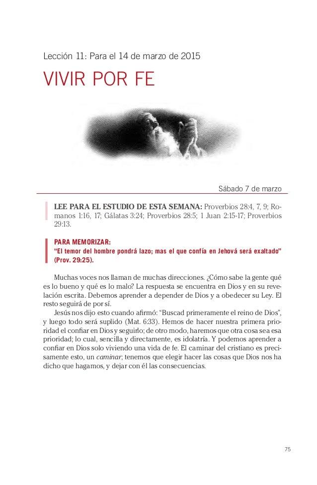 75 Lección 11: Para el 14 de marzo de 2015 VIVIR POR FE Sábado 7 de marzo LEE PARA EL ESTUDIO DE ESTA SEMANA: Proverbios 2...