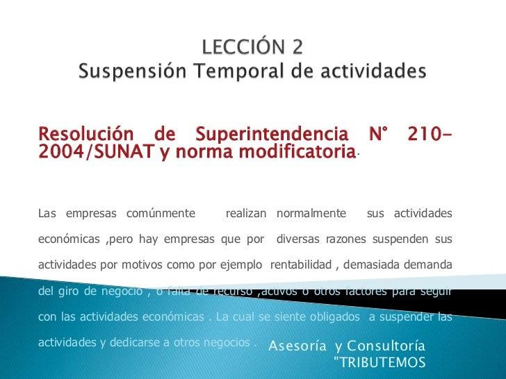LECCIÓN 2 Suspensión Temporal de actividades<br />Base Legal <br />Resolución de Superintendencia N° 210-2004/SUNAT y norm...