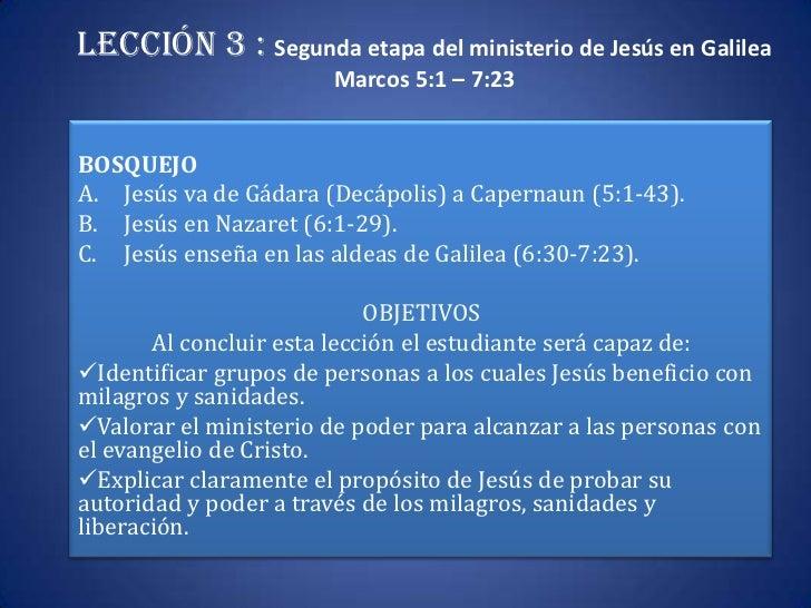 Lección 3 : Segunda etapa del ministerio de Jesús en Galilea                       Marcos 5:1 – 7:23BOSQUEJOA. Jesús va de...