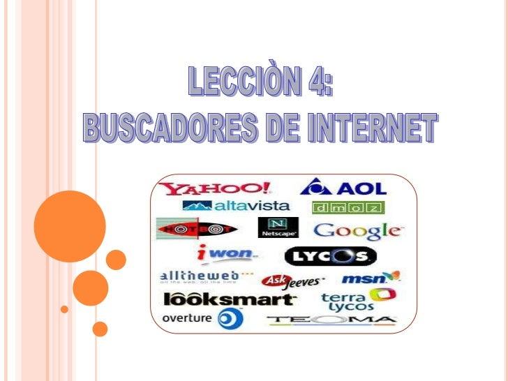 LECCIÒN 4:<br />BUSCADORES DE INTERNET<br />
