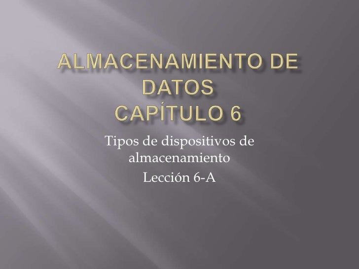 Almacenamiento de datosCapítulo 6<br />Tipos de dispositivos de almacenamiento<br />Lección 6-A<br />