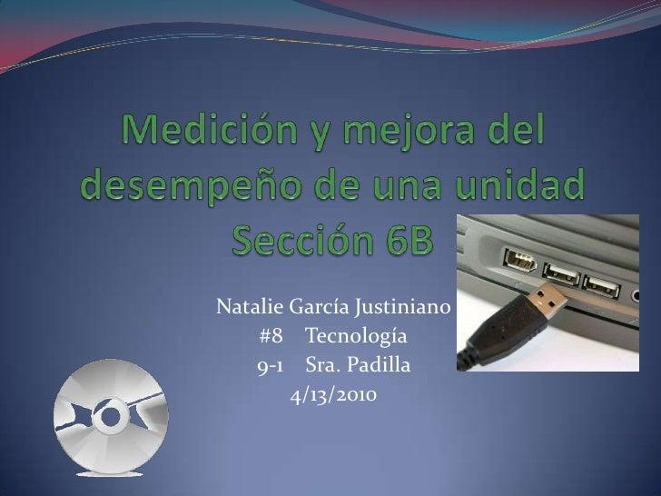 Medición y mejora del desempeño de una unidad  Sección 6B <br />Natalie García Justiniano<br />#8    Tecnología<br />9-1  ...