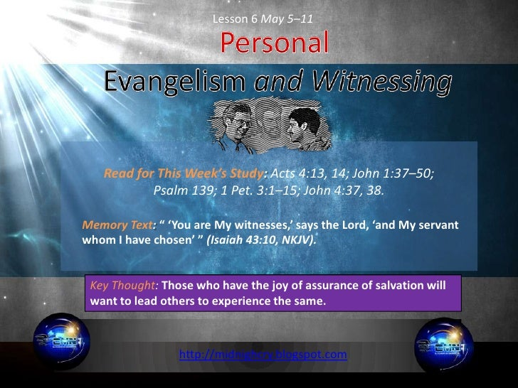 Lesson 6 May 5–11   Read for This Week's Study: Acts 4:13, 14; John 1:37–50;           Psalm 139; 1 Pet. 3:1–15; John 4:37...