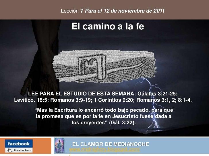 Lección 7 Para el 12 de noviembre de 2011                       El camino a la fe      LEE PARA EL ESTUDIO DE ESTA SEMANA:...
