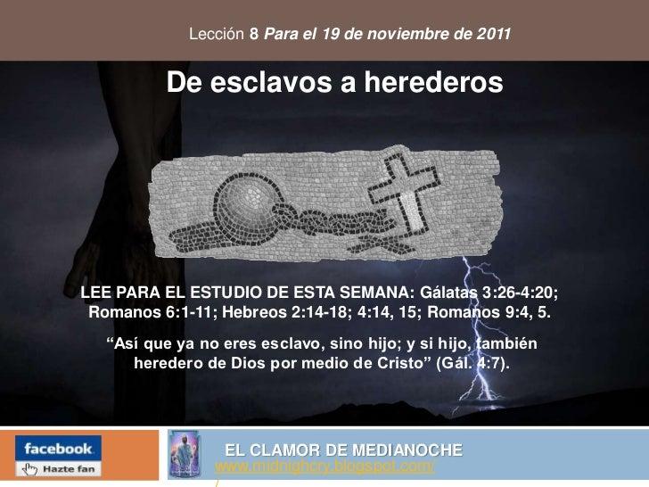 Lección 8 Para el 19 de noviembre de 2011           De esclavos a herederosLEE PARA EL ESTUDIO DE ESTA SEMANA: Gálatas 3:2...