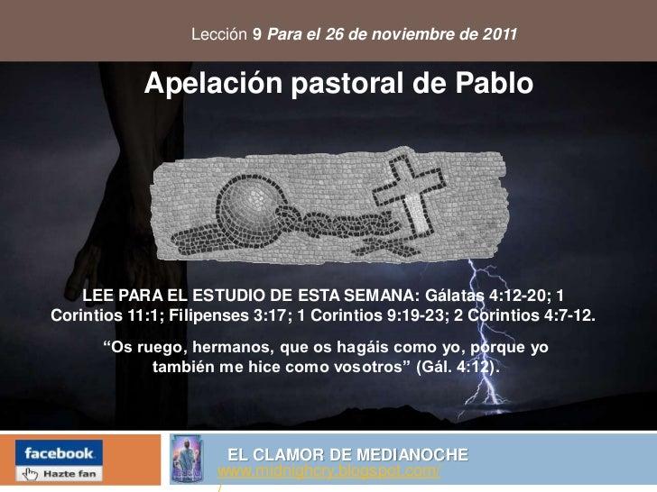 Lección 9 Para el 26 de noviembre de 2011            Apelación pastoral de Pablo    LEE PARA EL ESTUDIO DE ESTA SEMANA: Gá...