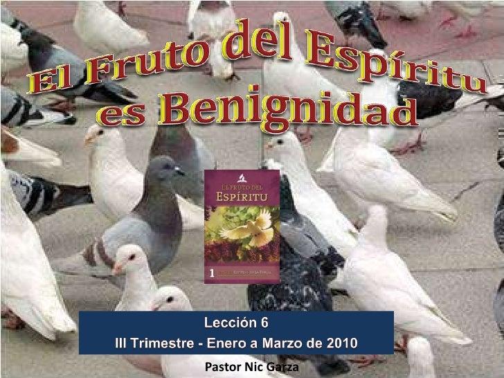 El Fruto del Espíritu es Benignidad<br />El Fruto del Espíritu es Benignidad<br />Lección6<br />III Trimestre - Enero a Ma...