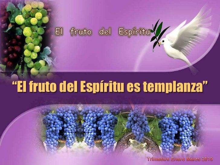 """El  fruto  del  Espíritu<br />""""El fruto del Espíritu es templanza""""<br />TrimestreEneroMarzo2010<br />"""