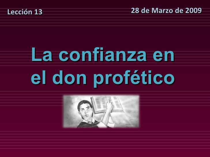 28 de Marzo de 2009 Lección 13 La confianza en el don profético