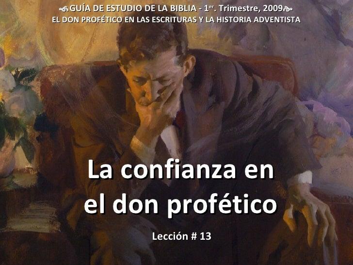 La confianza en  el don profético  GUÍA DE ESTUDIO DE LA BIBLIA - 1 er . Trimestre, 2009  EL DON PROFÉTICO EN LAS ESCRIT...