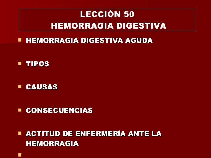 <ul><li>HEMORRAGIA DIGESTIVA AGUDA </li></ul><ul><li>TIPOS </li></ul><ul><li>CAUSAS  </li></ul><ul><li>CONSECUENCIAS </li>...