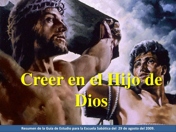 Creer en el Hijo de Dios<br />Resumen de la Guía de Estudio para la Escuela Sabática del  29 de agosto del 2009.<br />