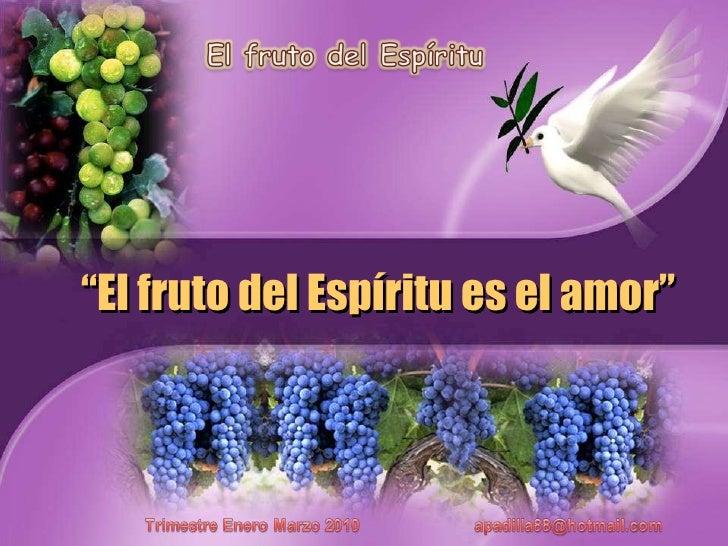 """"""" El fruto del Espíritu es el amor"""""""