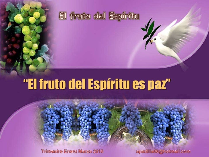 """El fruto del Espíritu<br />""""El fruto del Espírituespaz""""<br />TrimestreEneroMarzo 2010                         apadilla88@h..."""