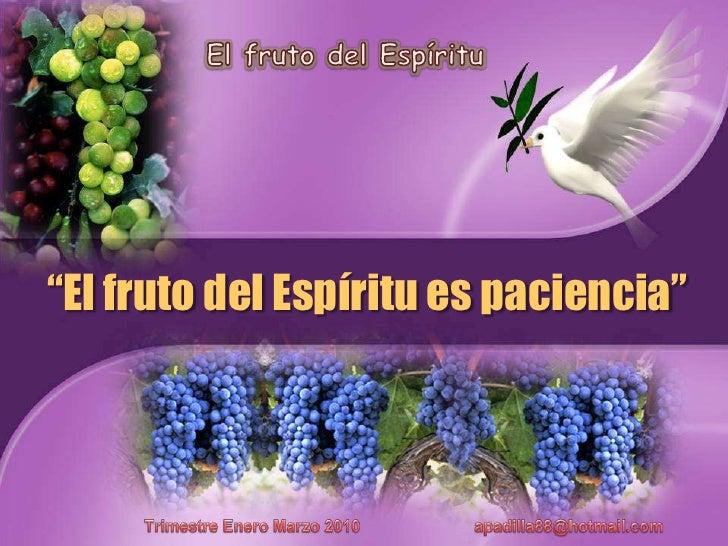 """El fruto del Espíritu<br />""""El fruto del Espírituespaciencia""""<br />TrimestreEneroMarzo 2010                         apadil..."""