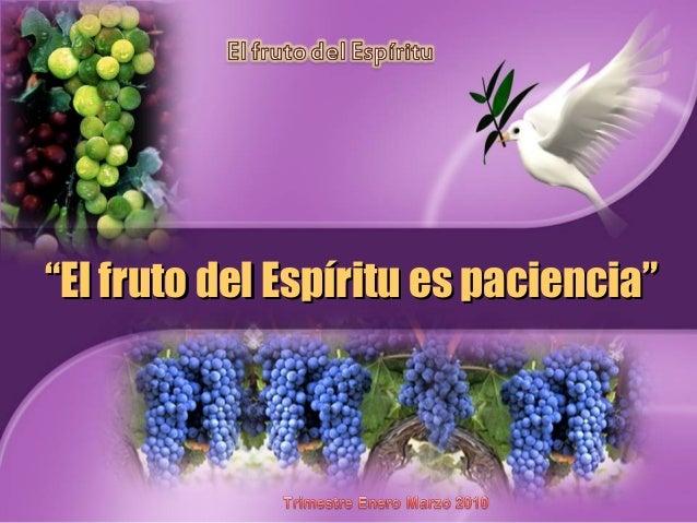 """""""""""El fruto del Espíritu es paciencia""""El fruto del Espíritu es paciencia"""""""
