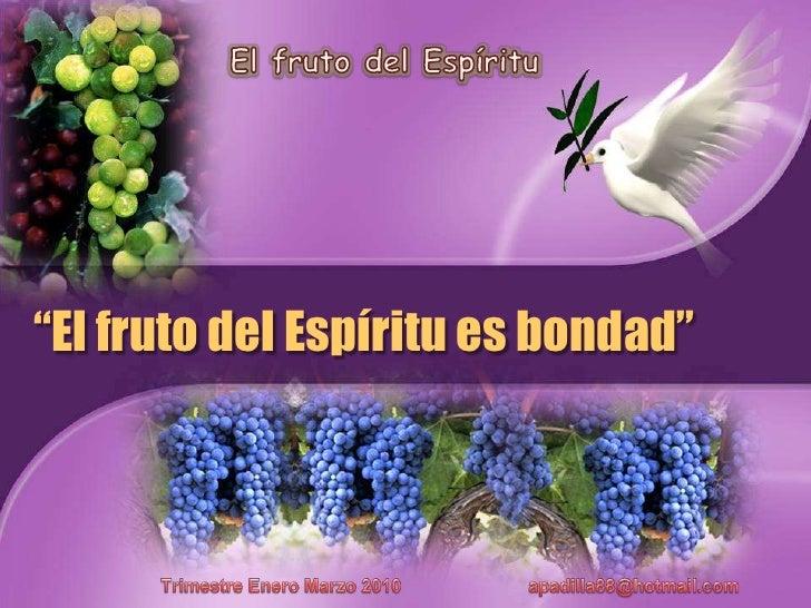 """El fruto del Espíritu<br />""""El fruto del Espírituesbondad""""<br />TrimestreEneroMarzo 2010                         apadilla8..."""