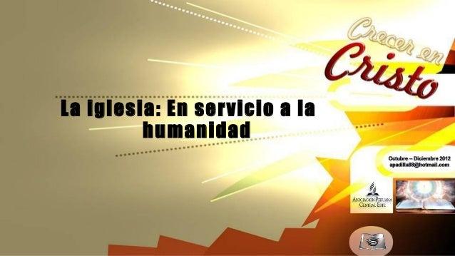 Leccion 08 IV 2012 la iglesia en servicio a la humanidad