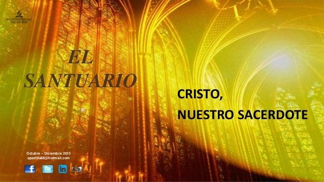EL SANTUARIO  Octubre – Diciembre 2013 apadilla88@hotmail.com  CRISTO, NUESTRO SACERDOTE