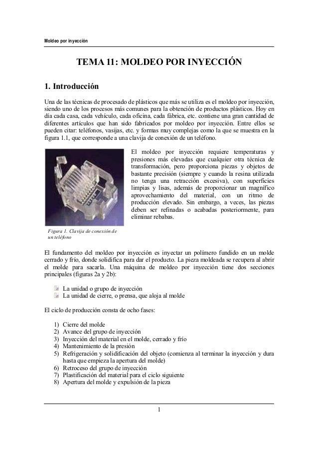 Moldeo por inyección 1 TEMA 11: MOLDEO POR INYECCIÓN 1. Introducción Una de las técnicas de procesado de plásticos que más...