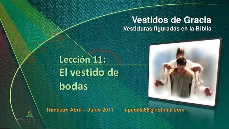 Vestidos de Gracia<br />Vestiduras figuradas en la Biblia<br />Lección 11:El vestido de bodas<br />Trimestre Abril – Junio...