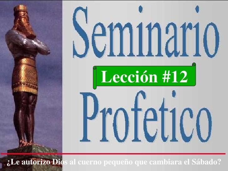 Lección #12 ¿Le autorizo Dios al cuerno pequeño que cambiara el Sábado?