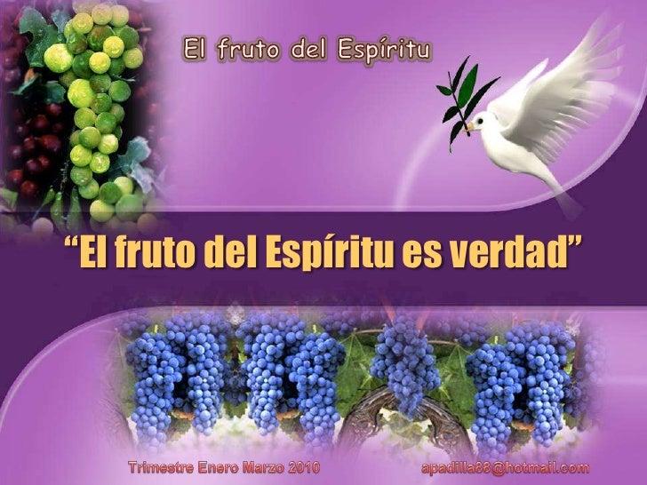"""El fruto del Espíritu<br />""""El fruto del Espírituesverdad""""<br />TrimestreEneroMarzo 2010                         apadilla8..."""