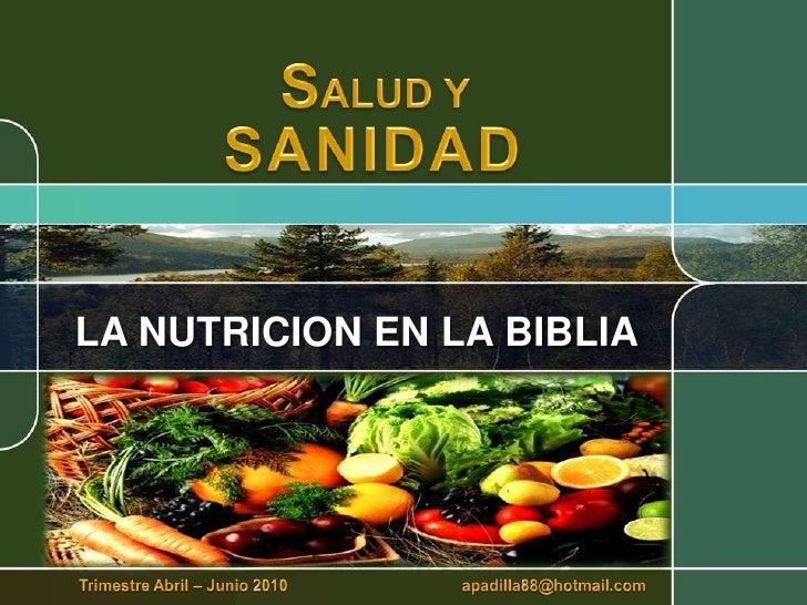 SALUD Y<br />SANIDAD<br />LA NUTRICION EN LA BIBLIA<br />Trimestre Abril – Junio 2010                                     ...