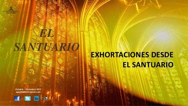 EL SANTUARIO  Octubre – Diciembre 2013 apadilla88@hotmail.com  EXHORTACIONES DESDE EL SANTUARIO