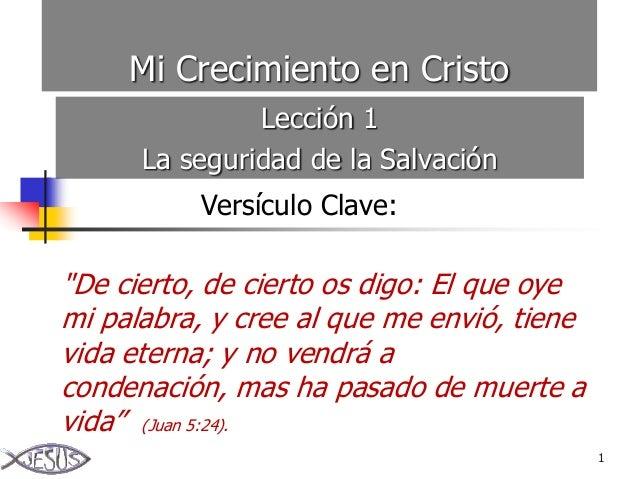 """Mi Crecimiento en Cristo Lección 1 La seguridad de la Salvación Versículo Clave:  """"De cierto, de cierto os digo: El que oy..."""