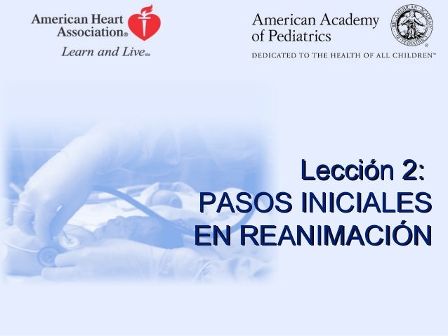 Reanimación Neonatal: Lección 2 PASOS INICIALES EN REANIMACIÓN